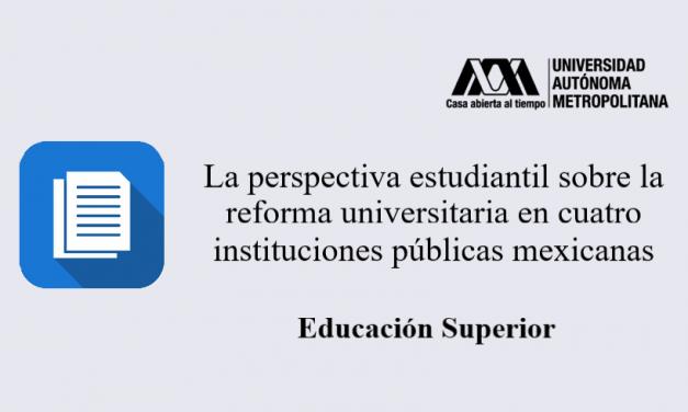 La perspectiva estudiantil sobre la reforma universitaria en cuatro instituciones públicas mexicanas