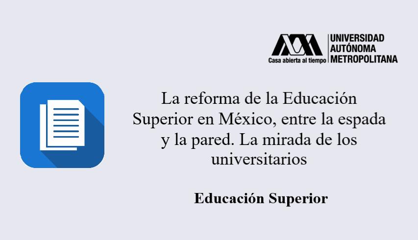 La reforma de la Educación Superior en México, entre la espada y la pared. La mirada de los universitarios
