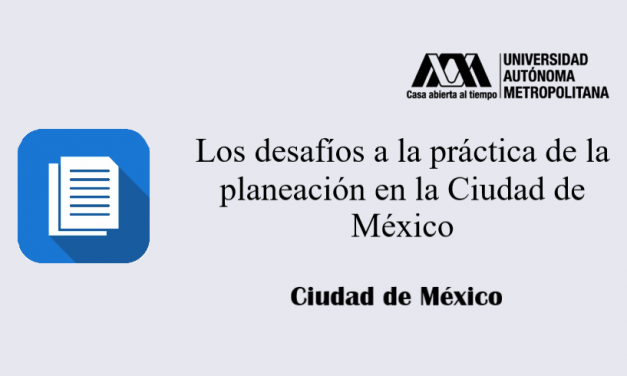Los desafíos a la práctica de la planeación en la Ciudad de México